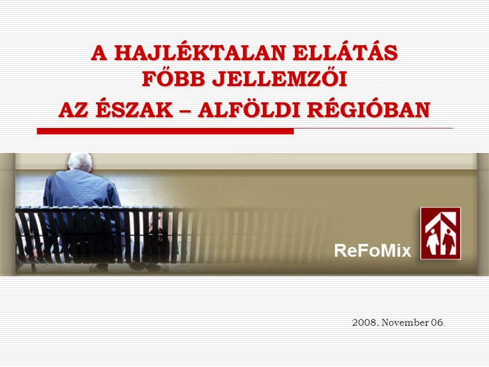 A HAJLÉKTALAN ELLÁTÁS FŐBB JELLEMZŐI AZ ÉSZAK – ALFÖLDI RÉGIÓBAN 2008. November 06.