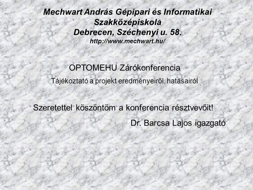 Mechwart András Gépipari és Informatikai Szakközépiskola Debrecen, Széchenyi u. 58. http://www.mechwart.hu/ Szeretettel köszöntöm a konferencia résztv