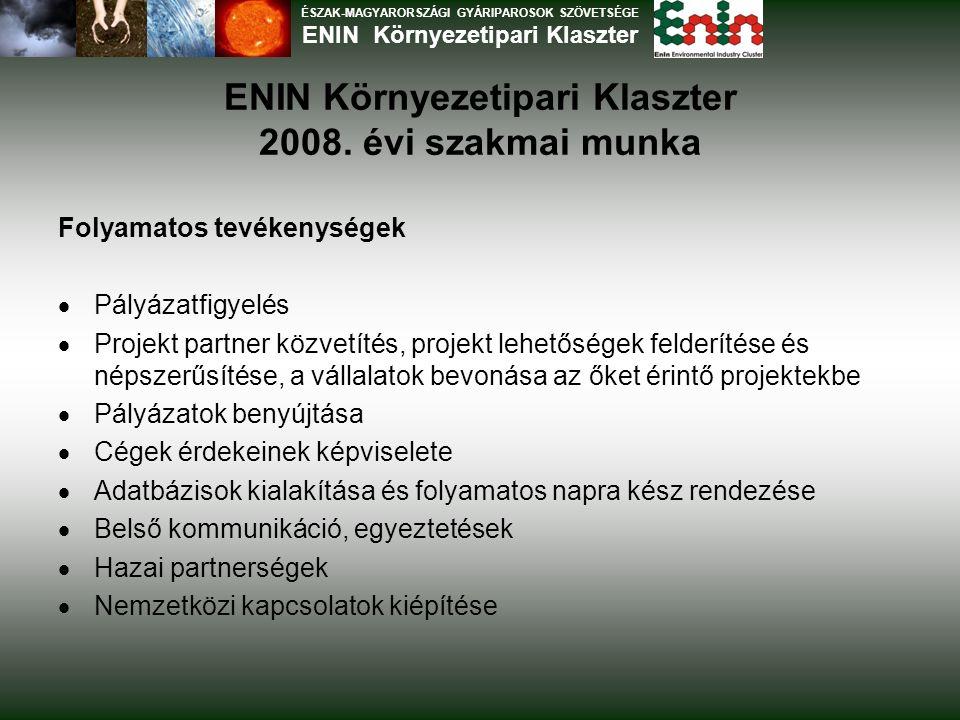 ENIN Környezetipari Klaszter 2008. évi szakmai munka Folyamatos tevékenységek  Pályázatfigyelés  Projekt partner közvetítés, projekt lehetőségek fel