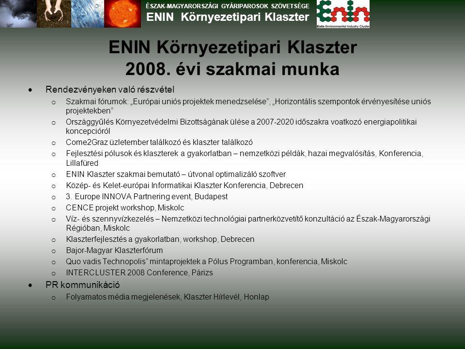 """ENIN Környezetipari Klaszter 2008. évi szakmai munka  Rendezvényeken való részvétel o Szakmai fórumok: """"Európai uniós projektek menedzselése"""", """"Horiz"""