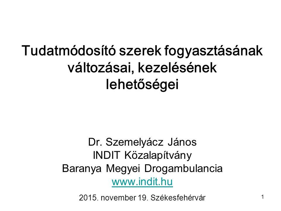 1 Tudatmódosító szerek fogyasztásának változásai, kezelésének lehetőségei Dr.