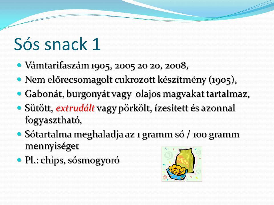 Sós snack 1 Vámtarifaszám 1905, 2005 20 20, 2008, Vámtarifaszám 1905, 2005 20 20, 2008, Nem előrecsomagolt cukrozott készítmény (1905), Nem előrecsoma