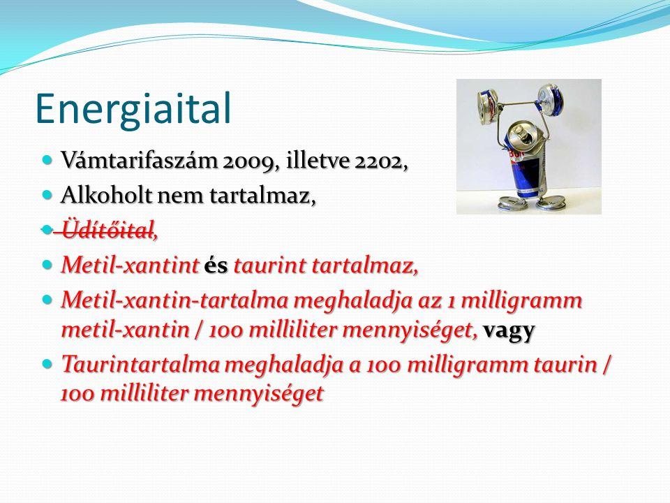 Energiaital Vámtarifaszám 2009, illetve 2202, Vámtarifaszám 2009, illetve 2202, Alkoholt nem tartalmaz, Alkoholt nem tartalmaz, Üdítőital, Üdítőital, Metil-xantint és taurint tartalmaz, Metil-xantint és taurint tartalmaz, Metil-xantin-tartalma meghaladja az 1 milligramm metil-xantin / 100 milliliter mennyiséget, vagy Metil-xantin-tartalma meghaladja az 1 milligramm metil-xantin / 100 milliliter mennyiséget, vagy Taurintartalma meghaladja a 100 milligramm taurin / 100 milliliter mennyiséget Taurintartalma meghaladja a 100 milligramm taurin / 100 milliliter mennyiséget