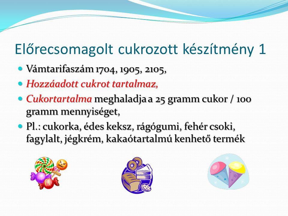 Előrecsomagolt cukrozott készítmény 1 Vámtarifaszám 1704, 1905, 2105, Vámtarifaszám 1704, 1905, 2105, Hozzáadott cukrot tartalmaz, Hozzáadott cukrot t