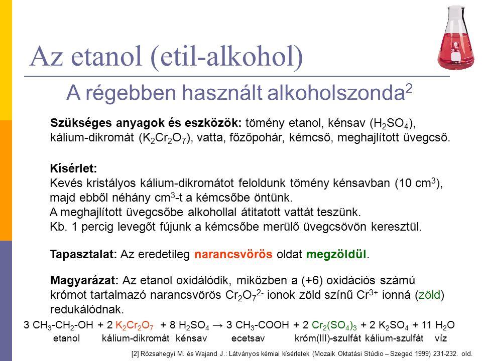 Az etanol (etil-alkohol) A régebben használt alkoholszonda 2 Kísérlet: Kevés kristályos kálium-dikromátot feloldunk tömény kénsavban (10 cm 3 ), majd ebből néhány cm 3 -t a kémcsőbe öntünk.