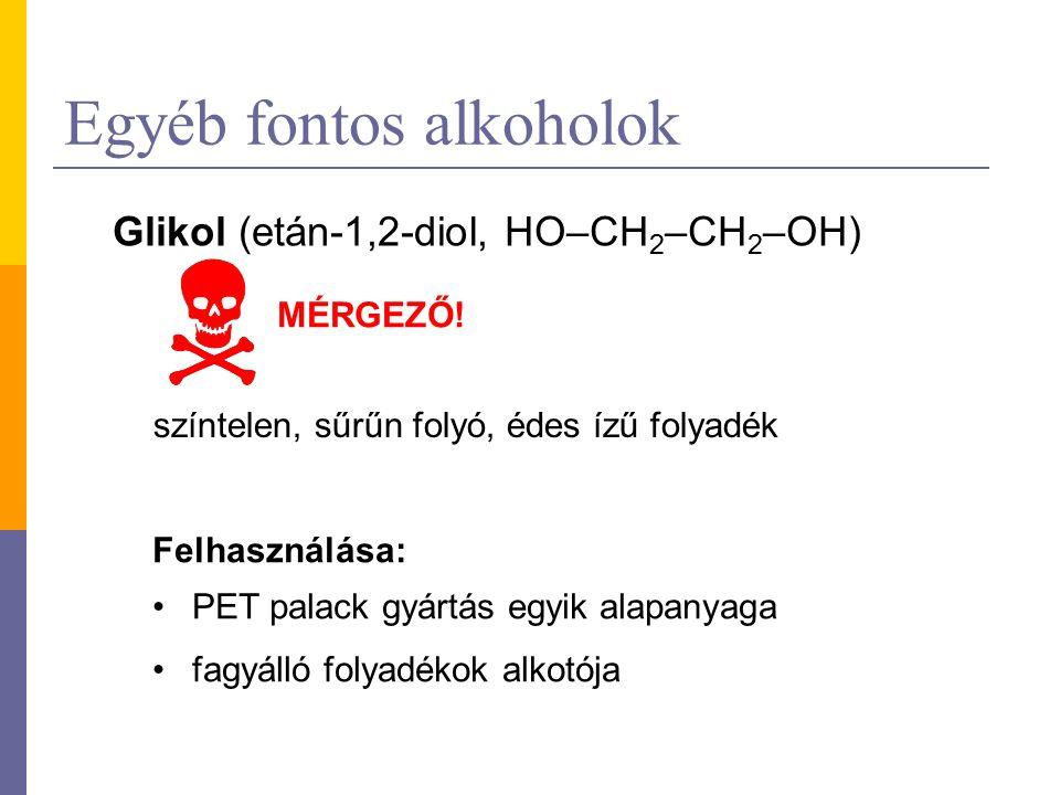 Egyéb fontos alkoholok Glikol (etán-1,2-diol, HO–CH 2 –CH 2 –OH) MÉRGEZŐ! színtelen, sűrűn folyó, édes ízű folyadék Felhasználása: PET palack gyártás