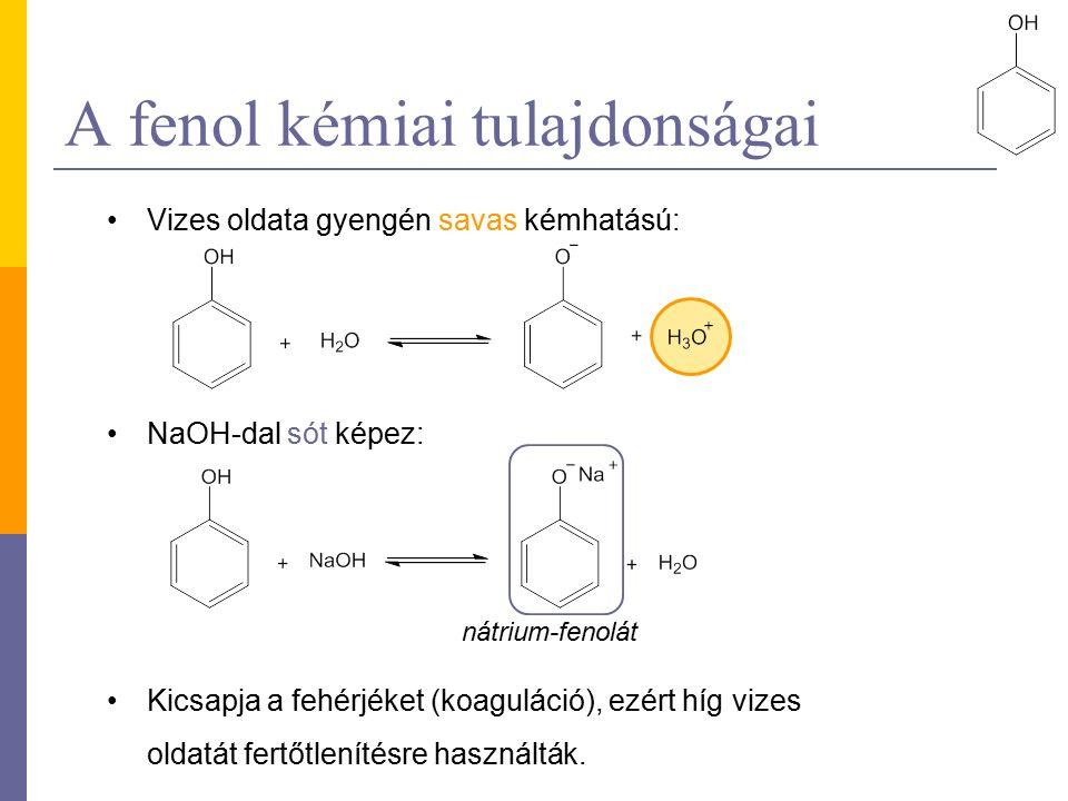 A fenol kémiai tulajdonságai Vizes oldata gyengén savas kémhatású: NaOH-dal sót képez: Kicsapja a fehérjéket (koaguláció), ezért híg vizes oldatát fertőtlenítésre használták.