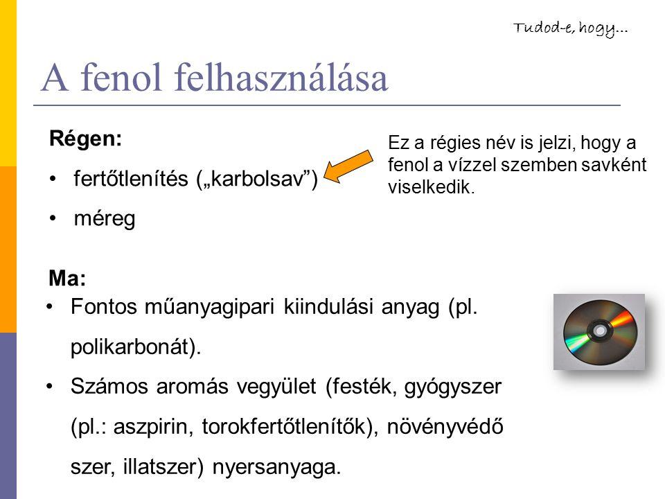 """A fenol felhasználása Régen: fertőtlenítés (""""karbolsav"""") méreg Fontos műanyagipari kiindulási anyag (pl. polikarbonát). Számos aromás vegyület (festék"""