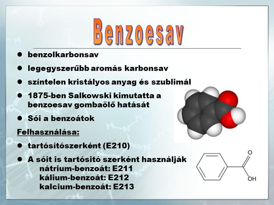 benzolkarbonsav legegyszerűbb aromás karbonsav színtelen kristályos anyag és szublimál 1875-ben Salkowski kimutatta a benzoesav gombaölő hatását Sói a benzoátok Felhasználása: tartósítószerként (E210) A sóit is tartósitó szerként használják nátrium-benzoát: E211 kálium-benzoát: E212 kalcium-benzoát: E213