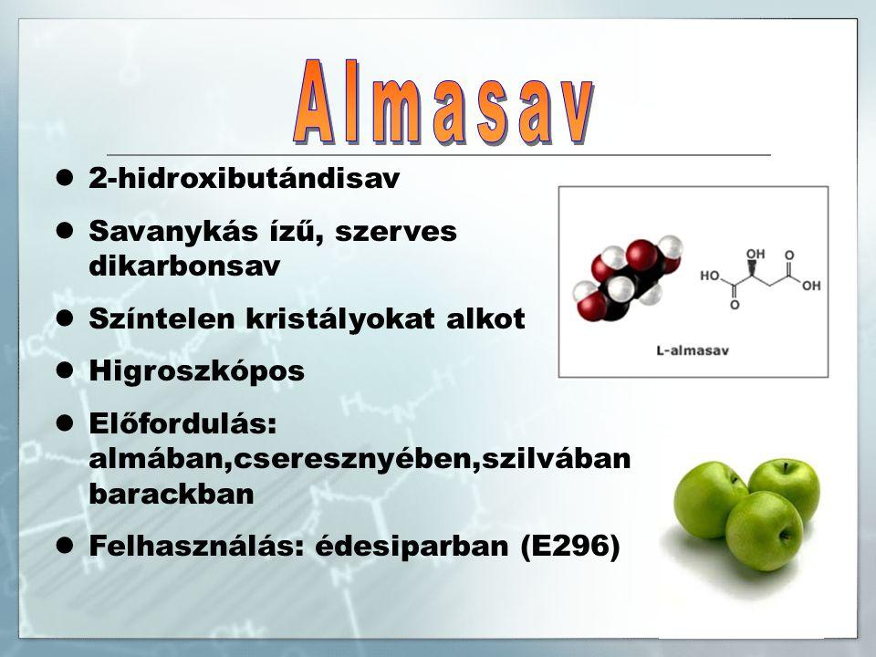 2-hidroxibutándisav Savanykás ízű, szerves dikarbonsav Színtelen kristályokat alkot Higroszkópos Előfordulás: almában,cseresznyében,szilvában barackban Felhasználás: édesiparban (E296)