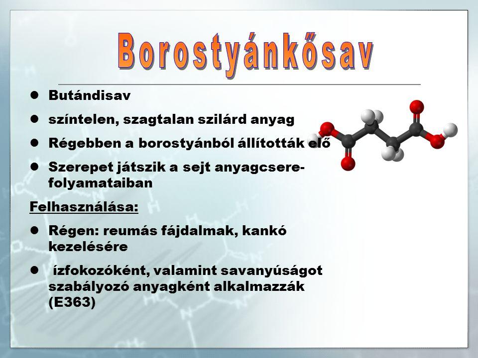 Butándisav színtelen, szagtalan szilárd anyag Régebben a borostyánból állították elő Szerepet játszik a sejt anyagcsere- folyamataiban Felhasználása: Régen: reumás fájdalmak, kankó kezelésére ízfokozóként, valamint savanyúságot szabályozó anyagként alkalmazzák (E363)