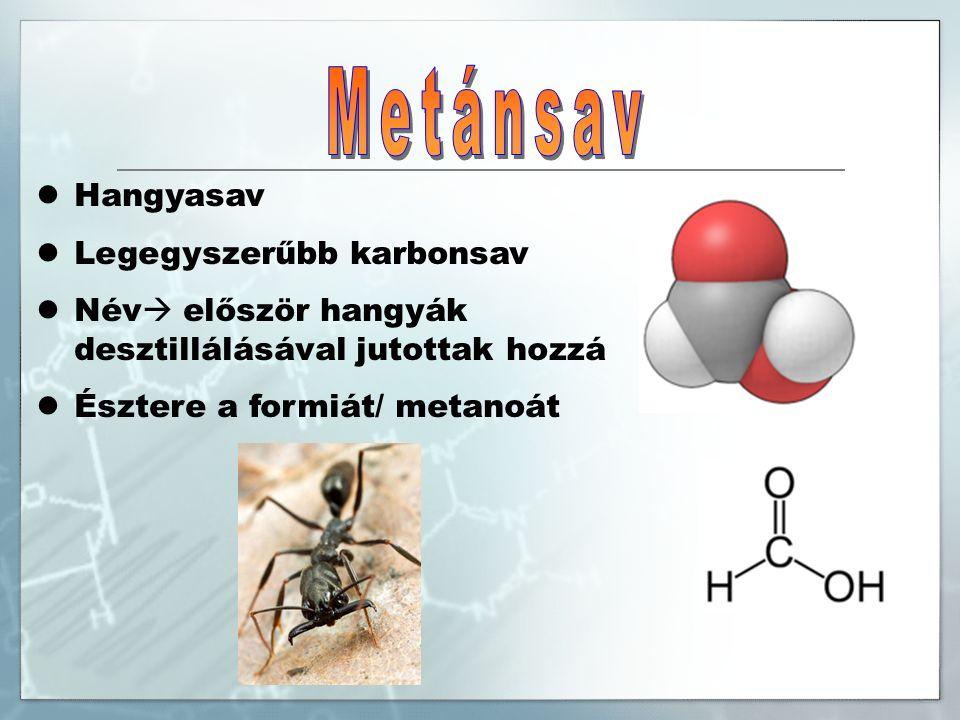 Hangyasav Legegyszerűbb karbonsav Név  először hangyák desztillálásával jutottak hozzá Észtere a formiát/ metanoát