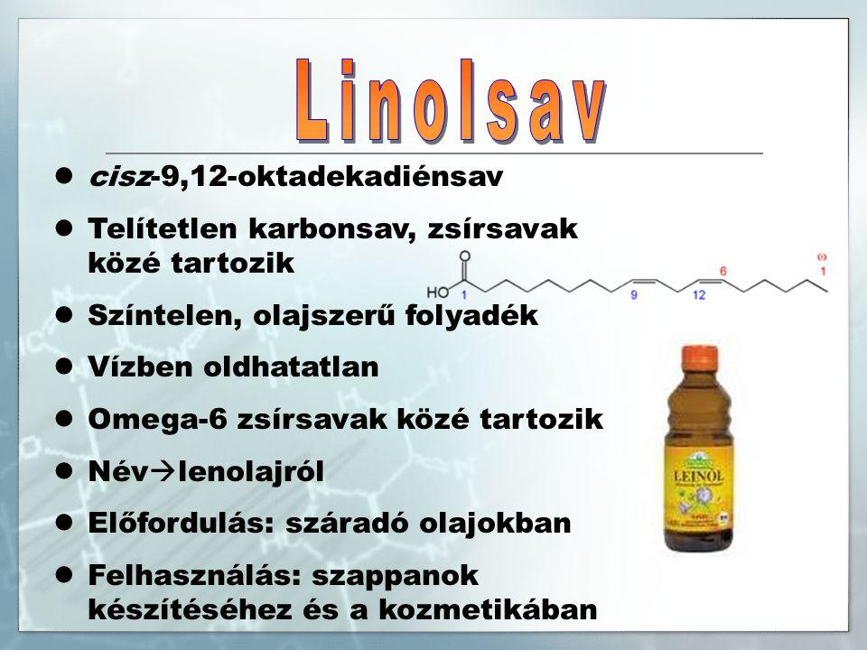 cisz-9,12-oktadekadiénsav Telítetlen karbonsav, zsírsavak közé tartozik Színtelen, olajszerű folyadék Vízben oldhatatlan Omega-6 zsírsavak közé tartozik Név  lenolajról Előfordulás: száradó olajokban Felhasználás: szappanok készítéséhez és a kozmetikában