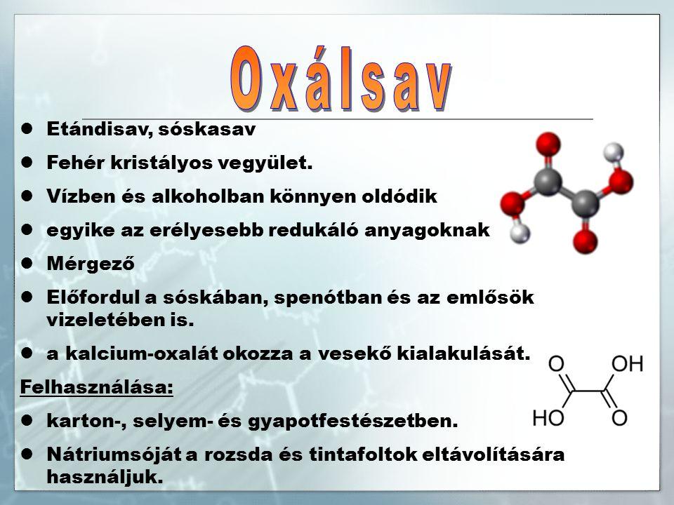 Etándisav, sóskasav Fehér kristályos vegyület.