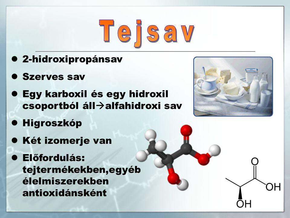 2-hidroxipropánsav Szerves sav Egy karboxil és egy hidroxil csoportból áll  alfahidroxi sav Higroszkóp Két izomerje van Előfordulás: tejtermékekben,egyéb élelmiszerekben antioxidánsként