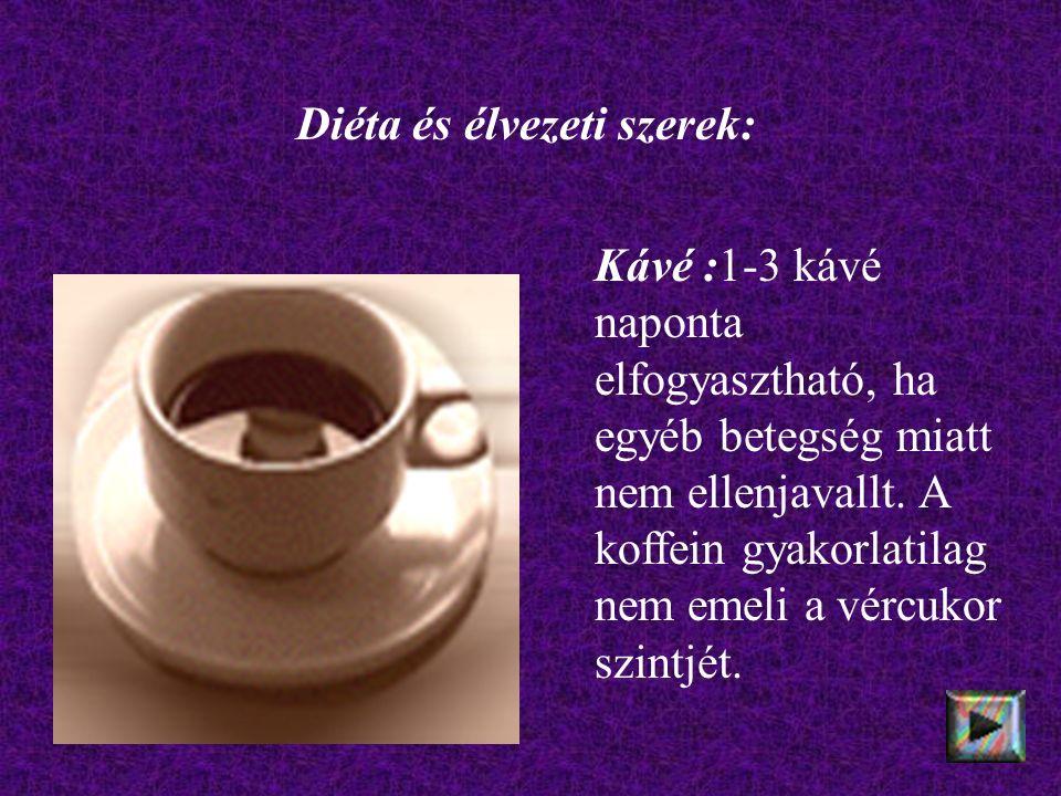 Diéta és élvezeti szerek: Kávé :1-3 kávé naponta elfogyasztható, ha egyéb betegség miatt nem ellenjavallt.