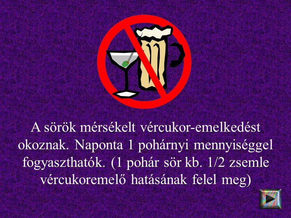 A sörök mérsékelt vércukor-emelkedést okoznak. Naponta 1 pohárnyi mennyiséggel fogyaszthatók.