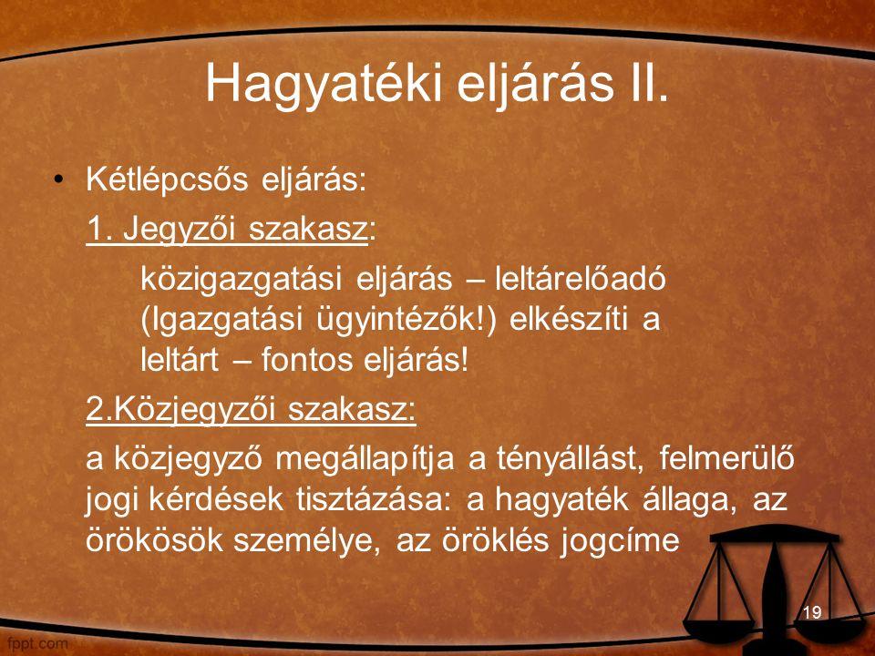 Hagyatéki eljárás II. Kétlépcsős eljárás: 1.