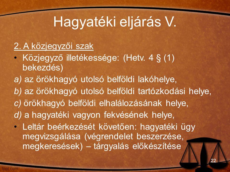 Hagyatéki eljárás V. 2. A közjegyzői szak Közjegyző illetékessége: (Hetv.