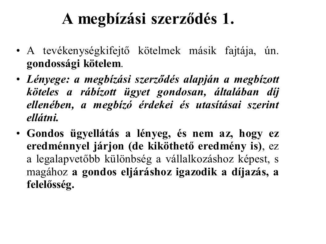 A megbízási szerződés 1. A tevékenységkifejtő kötelmek másik fajtája, ún. gondossági kötelem. Lényege: a megbízási szerződés alapján a megbízott kötel