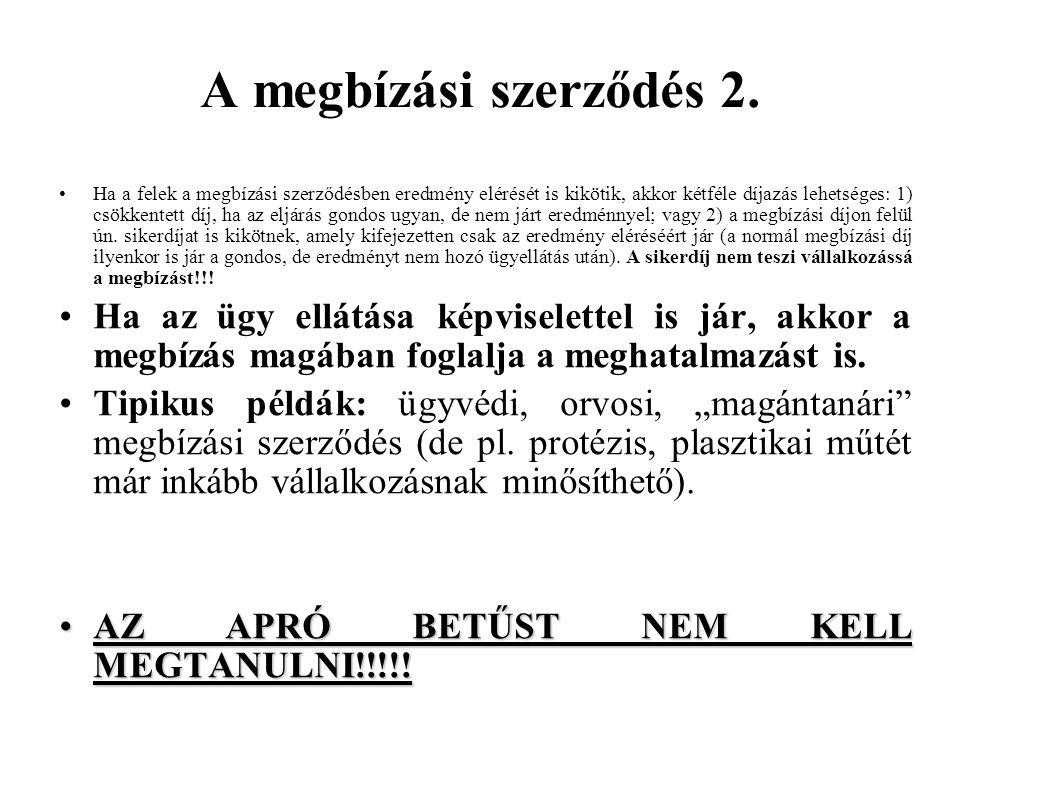 A megbízási szerződés 2. Ha a felek a megbízási szerződésben eredmény elérését is kikötik, akkor kétféle díjazás lehetséges: 1) csökkentett díj, ha az