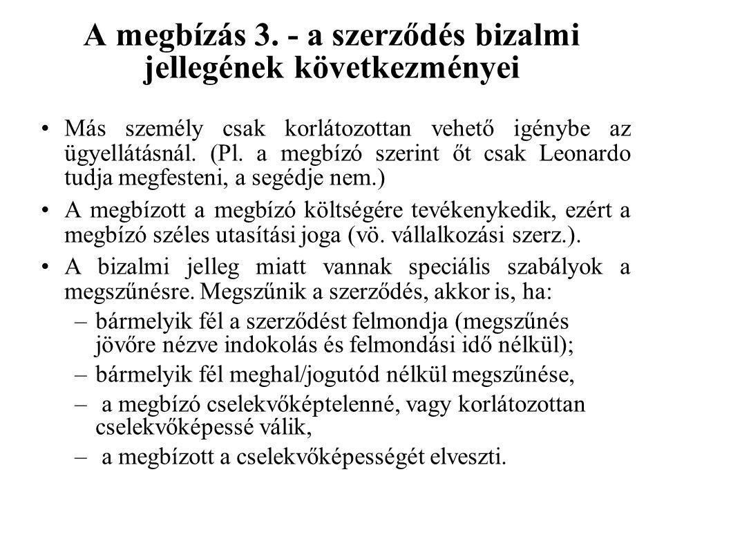 A megbízás 3. - a szerződés bizalmi jellegének következményei Más személy csak korlátozottan vehető igénybe az ügyellátásnál. (Pl. a megbízó szerint ő