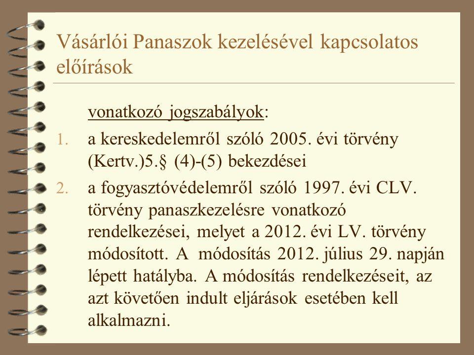 Vásárlói Panaszok kezelésével kapcsolatos előírások vonatkozó jogszabályok: 1. a kereskedelemről szóló 2005. évi törvény (Kertv.)5.§ (4)-(5) bekezdése