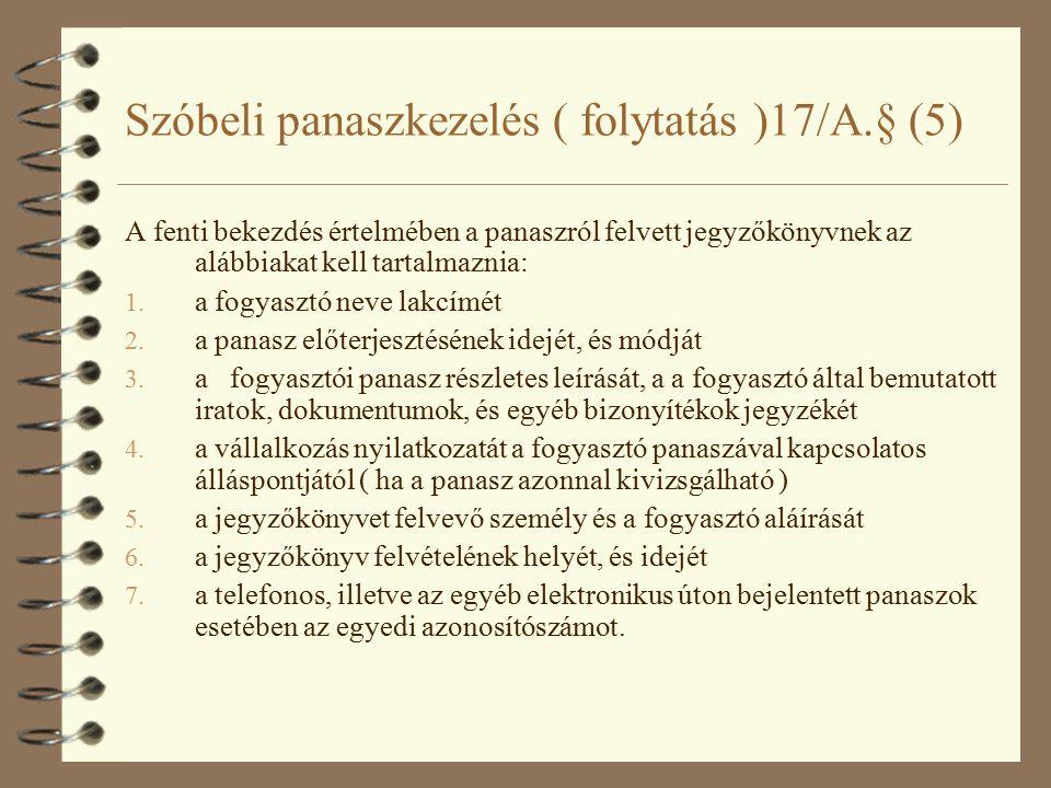 Szóbeli panaszkezelés ( folytatás )17/A.§ (5) A fenti bekezdés értelmében a panaszról felvett jegyzőkönyvnek az alábbiakat kell tartalmaznia: 1.