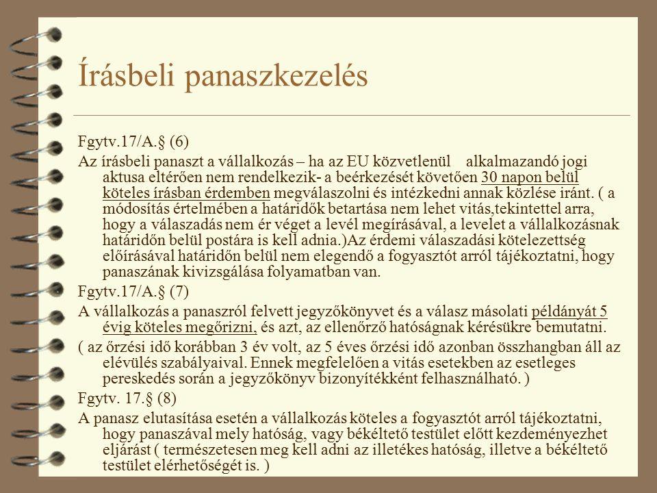 Írásbeli panaszkezelés Fgytv.17/A.§ (6) Az írásbeli panaszt a vállalkozás – ha az EU közvetlenül alkalmazandó jogi aktusa eltérően nem rendelkezik- a