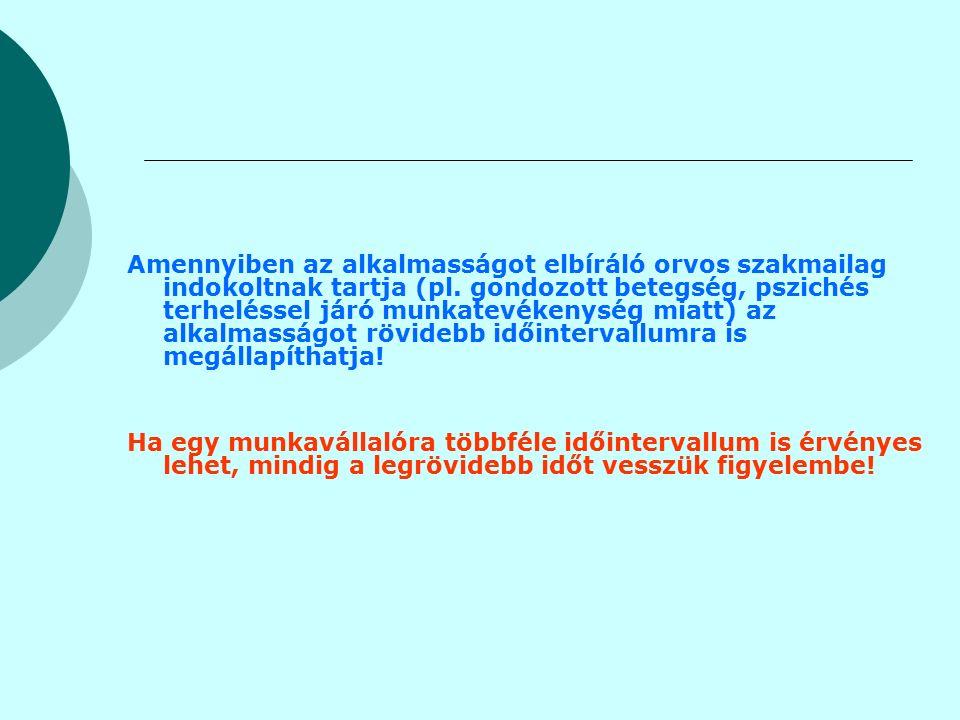 Amennyiben az alkalmasságot elbíráló orvos szakmailag indokoltnak tartja (pl.