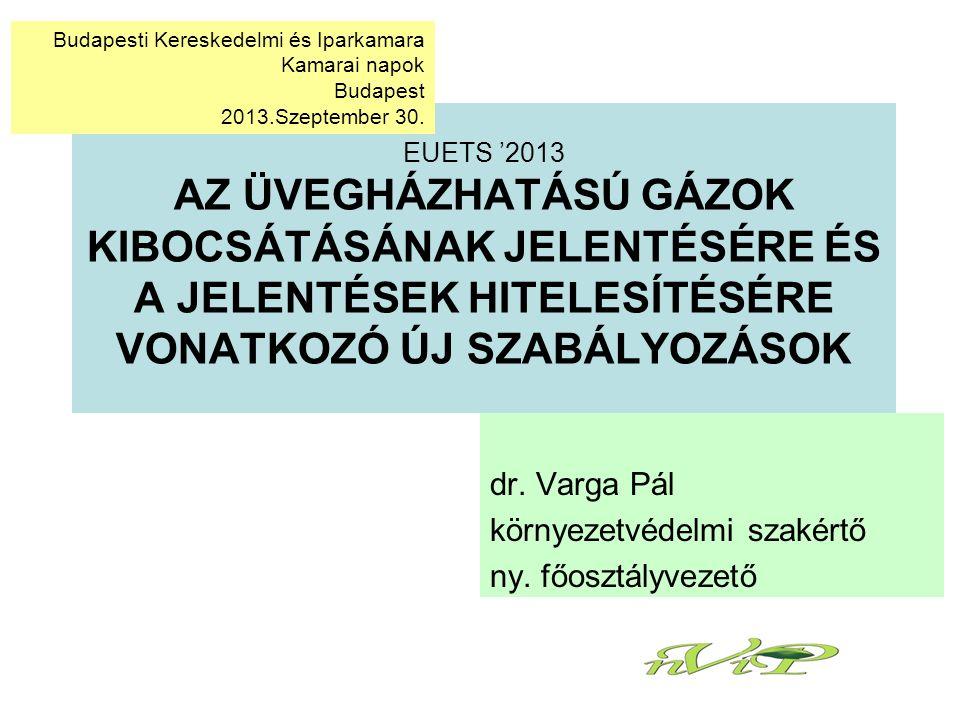EUETS '2013 AZ ÜVEGHÁZHATÁSÚ GÁZOK KIBOCSÁTÁSÁNAK JELENTÉSÉRE ÉS A JELENTÉSEK HITELESÍTÉSÉRE VONATKOZÓ ÚJ SZABÁLYOZÁSOK dr.