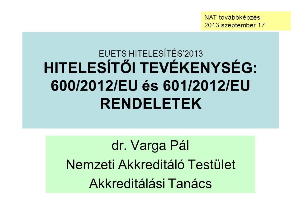 EUETS HITELESÍTÉS'2013 HITELESÍTŐI TEVÉKENYSÉG: 600/2012/EU és 601/2012/EU RENDELETEK dr.