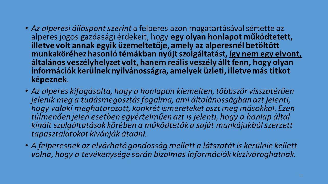 Az alperesi álláspont szerint a felperes azon magatartásával sértette az alperes jogos gazdasági érdekeit, hogy egy olyan honlapot működtetett, illetv