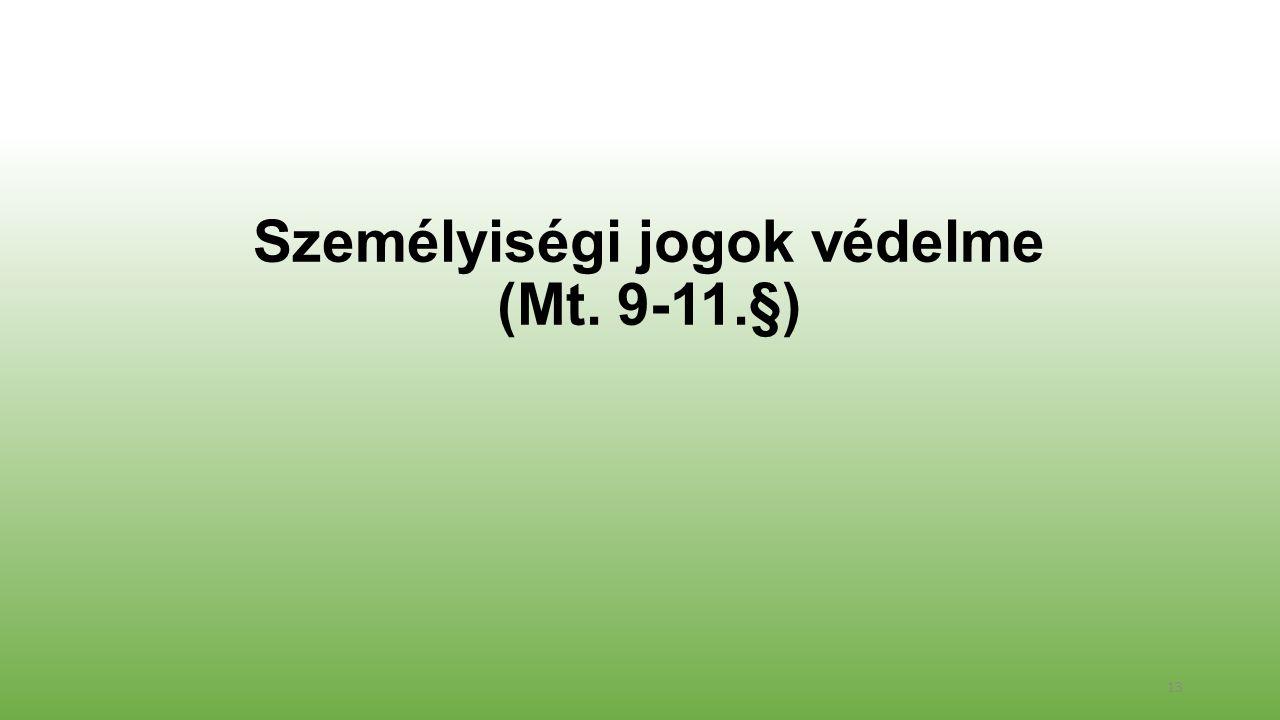 Személyiségi jogok védelme (Mt. 9-11.§) 13
