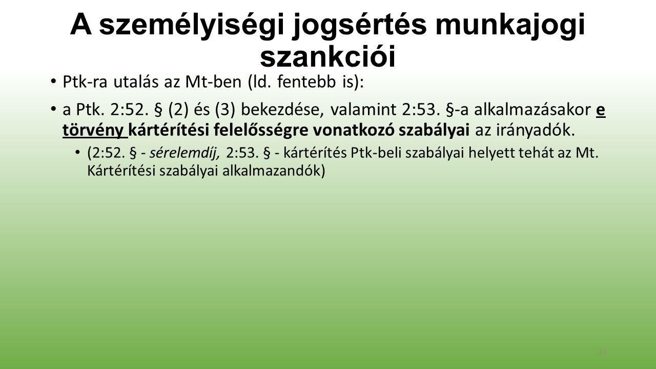 A személyiségi jogsértés munkajogi szankciói Ptk-ra utalás az Mt-ben (ld. fentebb is): a Ptk. 2:52. § (2) és (3) bekezdése, valamint 2:53. §-a alkalma
