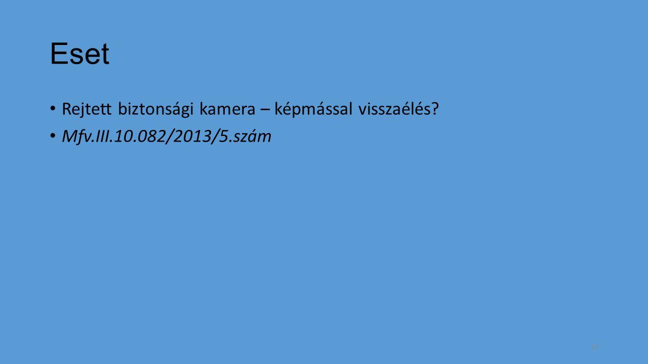 Eset Rejtett biztonsági kamera – képmással visszaélés? Mfv.III.10.082/2013/5.szám 37