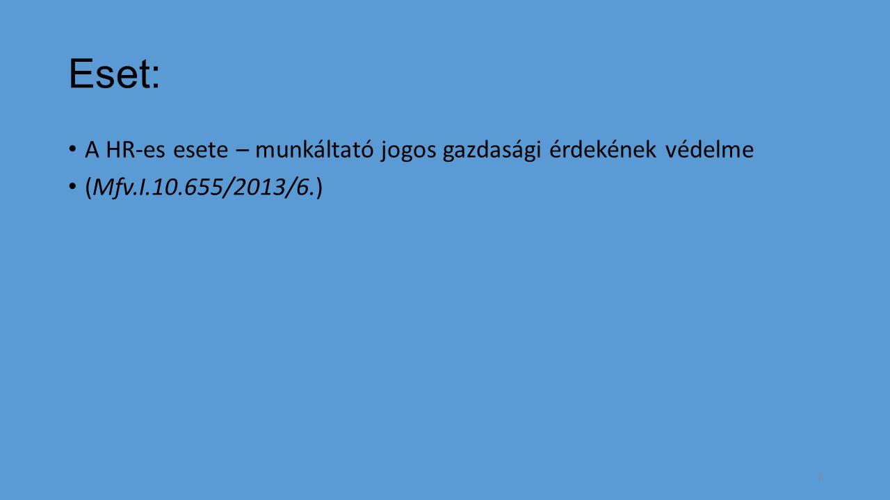 Eset: A HR-es esete – munkáltató jogos gazdasági érdekének védelme (Mfv.I.10.655/2013/6.) 7