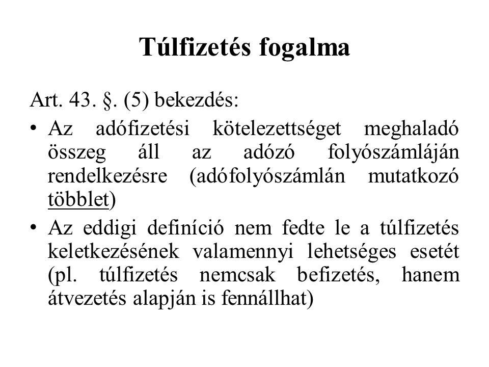 Túlfizetés fogalma Art. 43. §. (5) bekezdés: Az adófizetési kötelezettséget meghaladó összeg áll az adózó folyószámláján rendelkezésre (adófolyószámlá