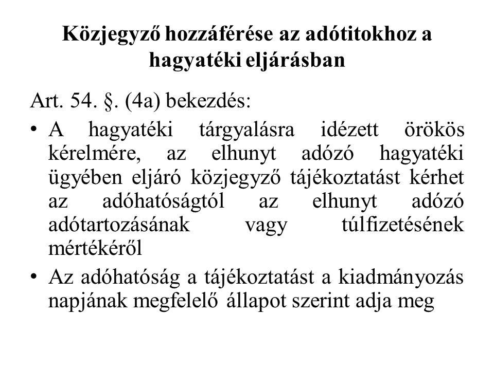 Közjegyző hozzáférése az adótitokhoz a hagyatéki eljárásban Art. 54. §. (4a) bekezdés: A hagyatéki tárgyalásra idézett örökös kérelmére, az elhunyt ad