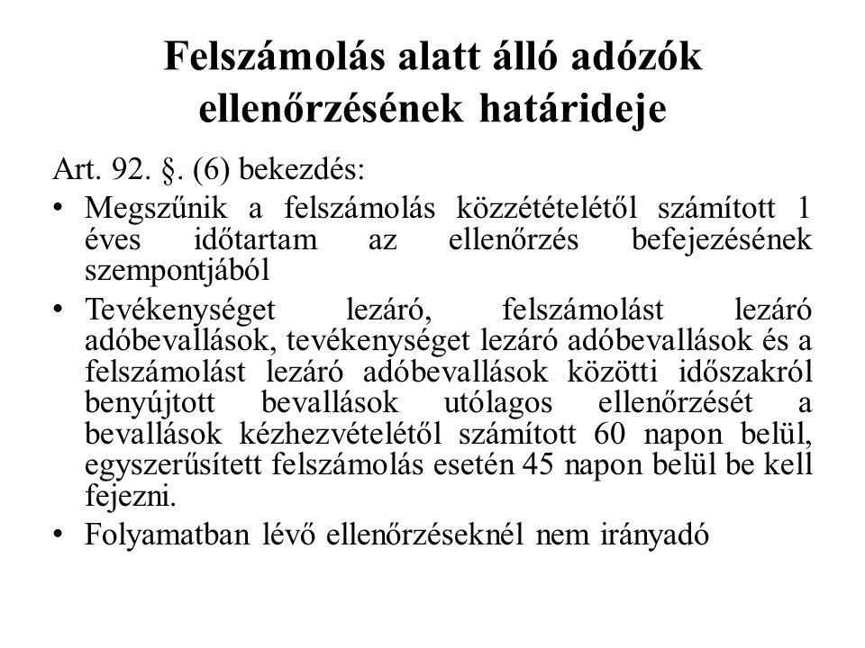 Felszámolás alatt álló adózók ellenőrzésének határideje Art. 92. §. (6) bekezdés: Megszűnik a felszámolás közzétételétől számított 1 éves időtartam az