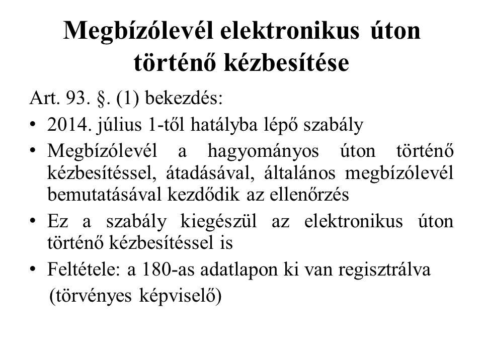 Megbízólevél elektronikus úton történő kézbesítése Art. 93. §. (1) bekezdés: 2014. július 1-től hatályba lépő szabály Megbízólevél a hagyományos úton