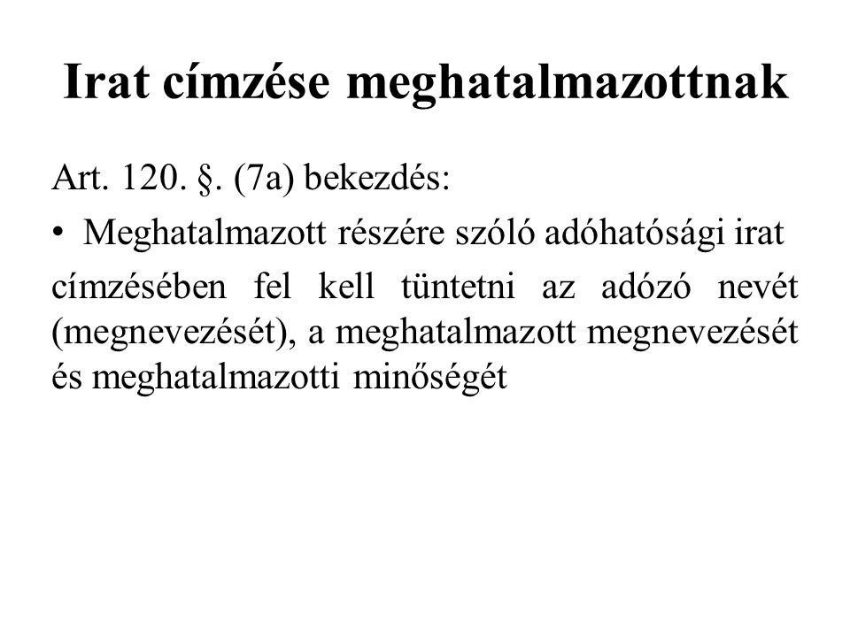 Irat címzése meghatalmazottnak Art. 120. §. (7a) bekezdés: Meghatalmazott részére szóló adóhatósági irat címzésében fel kell tüntetni az adózó nevét (