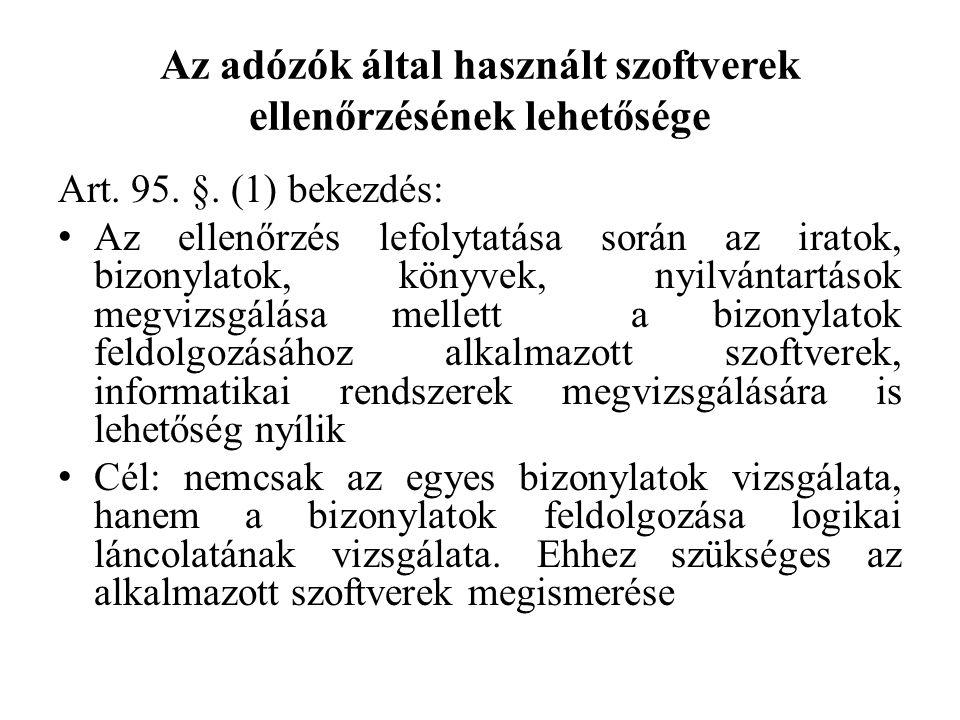 Az adózók által használt szoftverek ellenőrzésének lehetősége Art. 95. §. (1) bekezdés: Az ellenőrzés lefolytatása során az iratok, bizonylatok, könyv