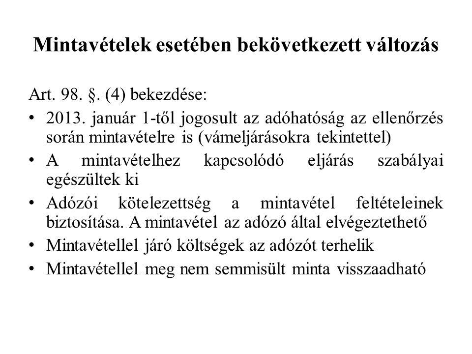Mintavételek esetében bekövetkezett változás Art. 98. §. (4) bekezdése: 2013. január 1-től jogosult az adóhatóság az ellenőrzés során mintavételre is