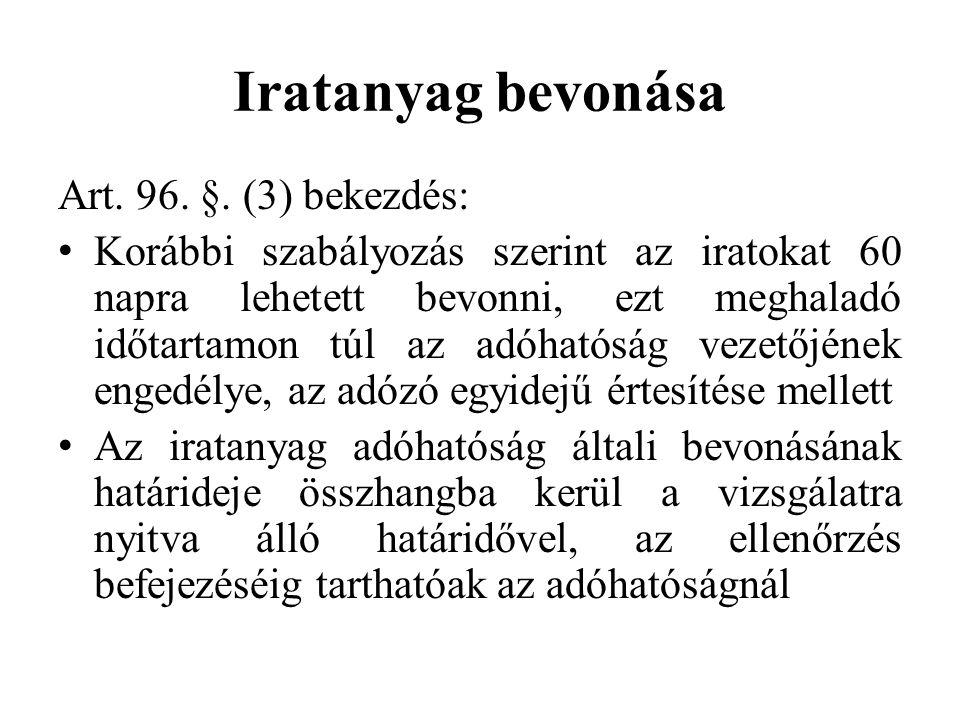 Iratanyag bevonása Art. 96. §. (3) bekezdés: Korábbi szabályozás szerint az iratokat 60 napra lehetett bevonni, ezt meghaladó időtartamon túl az adóha