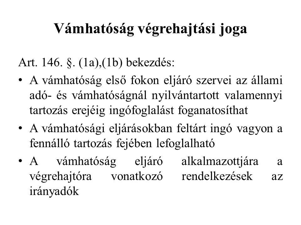 Vámhatóság végrehajtási joga Art. 146. §. (1a),(1b) bekezdés: A vámhatóság első fokon eljáró szervei az állami adó- és vámhatóságnál nyilvántartott va