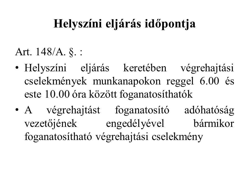 Helyszíni eljárás időpontja Art. 148/A. §. : Helyszíni eljárás keretében végrehajtási cselekmények munkanapokon reggel 6.00 és este 10.00 óra között f