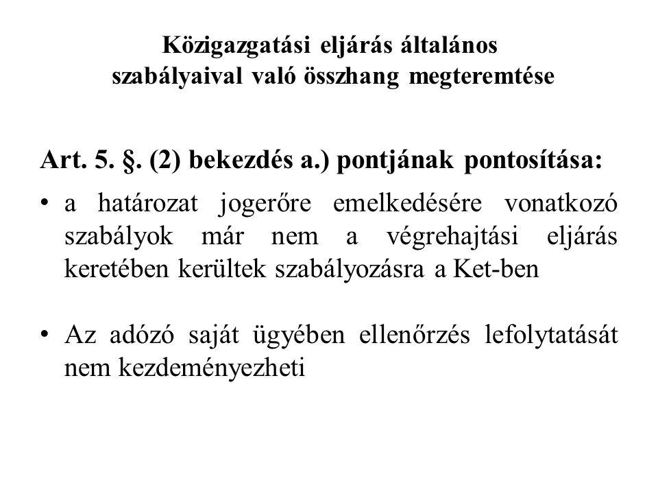 Közigazgatási eljárás általános szabályaival való összhang megteremtése Art. 5. §. (2) bekezdés a.) pontjának pontosítása: a határozat jogerőre emelke