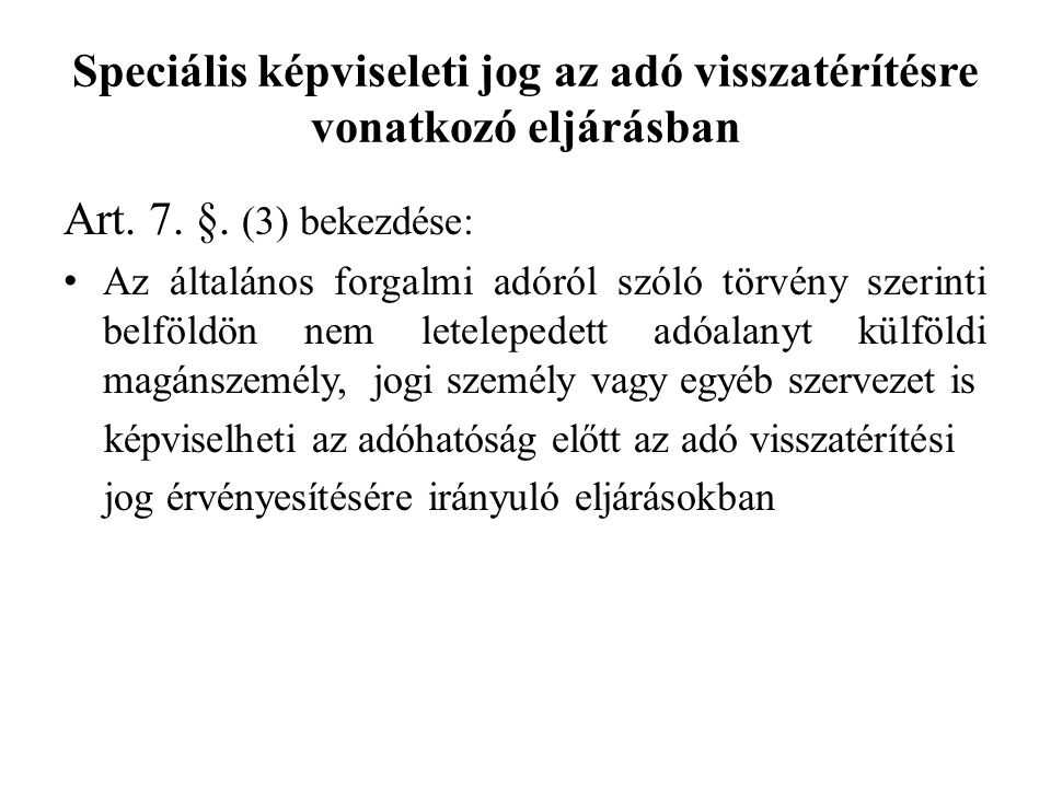 Speciális képviseleti jog az adó visszatérítésre vonatkozó eljárásban Art. 7. §. (3) bekezdése: Az általános forgalmi adóról szóló törvény szerinti be