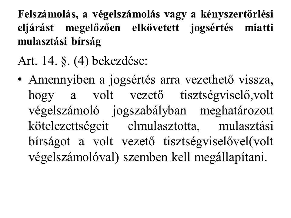 Felszámolás, a végelszámolás vagy a kényszertörlési eljárást megelőzően elkövetett jogsértés miatti mulasztási bírság Art. 14. §. (4) bekezdése: Amenn